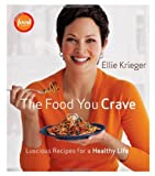 The Food You Crave: Luscious Recipes for a Healthy Life [Hardcover] [2008] First Edition Ed. Ellie Krieger