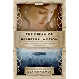 The Dream of Perpetual Motion ~ Dexter Palmer