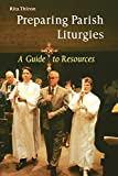 img - for By Rita Ann Thiron Preparing Parish Liturgies: A Guide to Resources (illustrated edition) [Paperback] book / textbook / text book