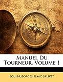 echange, troc Louis-Georges-Isaac Salivet - Manuel Du Tourneur, Volume 1