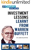 Investment Lessons Learnt From Warren Buffett: 100+ Pages Of A Ultimate Guide On Everything You Can Learn And Apply From Warren Buffet (English Edition)