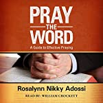 Pray the Word: A Guide to Effective Praying | Rosalynn Nikky Adossi