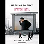 Nothing to Envy: Ordinary Lives in North Korea | Barbara Demick