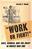 img - for Work or Fight!: Race, Gender, and the Draft in World War One by Gerald Shenk (2005-12-11) book / textbook / text book