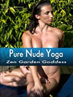 Pure Nude Yoga - Zen Garden Goddess [HD]
