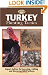 Turkey Hunting Tactics: Expert Advice...
