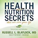 Health and Nutrition Secrets That Can Save Your Life Audiobook by Russell L. Blaylock Narrated by Tom Weiner
