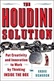 img - for The Houdini Solution: Put Creativity and Innovation to work by thinking inside the box Paperback - September 14, 2006 book / textbook / text book