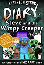 MINECRAFT DIARY OF STEVE AND THE WIMPY CREEPER - BOOK 3: UNOFFICIAL MINECRAFT BOOKS FOR KIDS, TEENS, & NERDS - ADVENTURE FAN FICTION SERIES (SKELETON STEVE ... - FAN SERIES - STEVE AND THE WIMPY CREEPER)