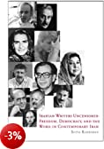 Iranian Writers Uncensored: Freedom, Democracy and the Word in Contemporary Iran