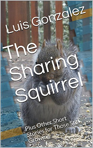 The Sharing Squirrel: Plus Other Short Stories for Those Still Growing