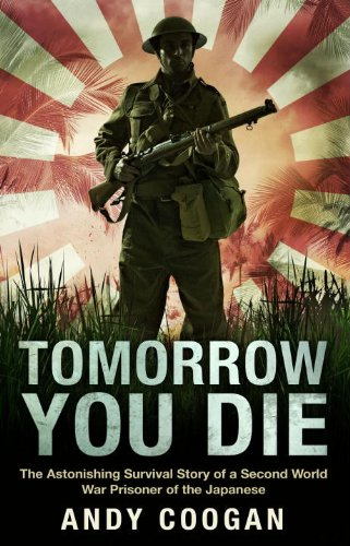 Tomorrow You Die: The Astonishing Survival Story of a Second World War Prisoner of the Japanese