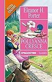 Pollyanna cresce (Classici)