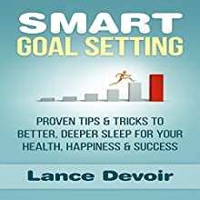 Smart Goal Setting: Proven Tips & Tricks to Better, Deeper Sleep for Your Health, Happiness & Success (       UNABRIDGED) by Lance Devoir Narrated by Jason Lovett