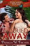 Carried Away (Tuscany, Texas) (Volume 2)