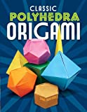Classic Polyhedra Origami (Dover Origami Papercraft) (0486479501) by John Montroll