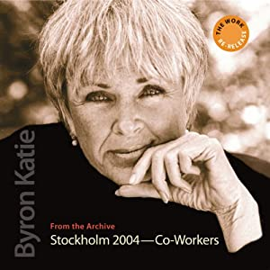 The Work in Stockholm: 2004 - Co-Workers | [Byron Katie Mitchell]