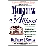 Marketing to the Affluent ~ Thomas J. Stanley