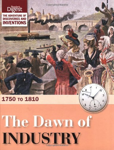 The Dawn of Industry: 1750 to 1810 (Readers Digest)