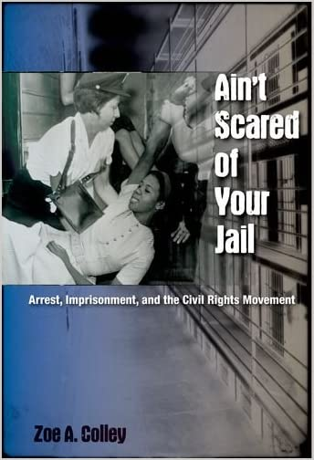 Ain't scared of your jail : arrest, imprisonment, and the civil rights movement