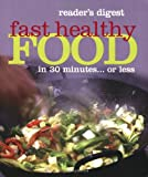 Reader's Digest Fast Healthy Food: in 30 Minutes... or Less (Readers Digest)