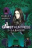 Ghost Huntress Tome 03 : La raison