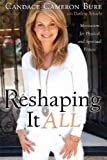 img - for (RESHAPING IT ALL)) by Bure, Candace Cameron(Author)Paperback{Reshaping It All: Motivation for Physical and Spiritual Fitness} on 01-Jan-2011 book / textbook / text book