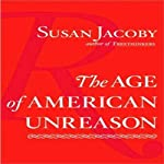 The Age of American Unreason | Susan Jacoby