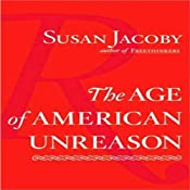 The Age of American Unreason | [Susan Jacoby]