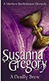 Susanna Gregory A Deadly Brew: 4: The Fourth Chronicle of Matthew Bartholomew (Chronicles of Matthew Bartholomew)