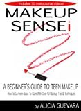 MAKEUP SENSEI: A Beginners Guide To Teen Makeup. How To Go From Basic To Glam with over 50 Makeup Tips And Techniques
