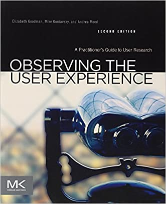 Observing the User Experience, Second Edition: A Practitioner's Guide to User Research