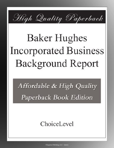 baker-hughes-incorporated-business-background-report