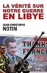 La v�rit� sur notre Guerre en Libye (...