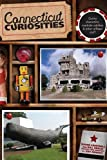 img - for Connecticut Curiosities: Quirky Characters, Roadside Oddities & Other Offbeat Stuff (Curiosities Series) book / textbook / text book