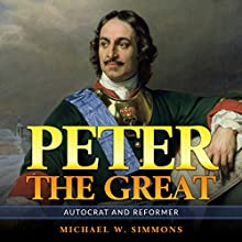 Peter the Great: Autocrat and Reformer Audiobook by Michael W. Simmons Narrated by Jim D Johnston