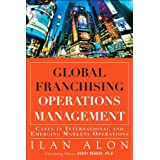 Global Franchising Operations Management: Cases in International and Emerging Markets Operations (FT Press Operations Management) ~ Ilan Alon