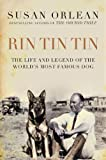 Rin Tin Tin: The Life and Legend of the World's Most Famous Dog (1843547082) by Orlean, Susan