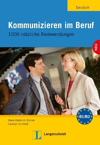 Kommunizieren Im Beruf: Kommunizieren Im Beruf - 1000 Nutzliche Redemittel (German Edition)