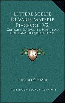 Scelte Di Varie Materie Piacevoli V2: Critiche, Ed Erudite, Scritte