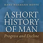 A Short History of Man: Progress and Decline | Hans-Hermann Hoppe