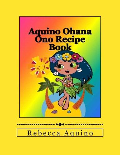 Aquino Ohana Ono Recipe Book by Rebecca Chereen Aquino