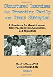 Structured Exercises for Promoting Family and Group Strengths: A Handbook for Group Leaders, Trainers, Educators, Counselors, and Therapists (Haworth Marriage & the Family)