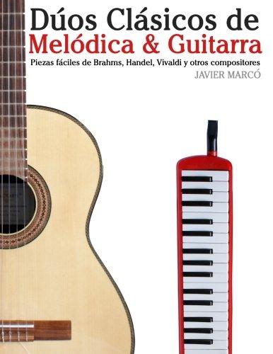 Dúos Clásicos de Melódica & Guitarra: Piezas fáciles de Brahms, Handel, Vivaldi y otros compositores (en Partitura y Tablatura)
