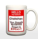 Print My name is Chakshan(Hindu Boy) You Drank My Coffee Prepare to Die 11 Ounce Ceramic Travel Coffee Mug Tea Cup Set with Sayings - Funny Unique Gift for Men Women Mom Dad Friend Him Her