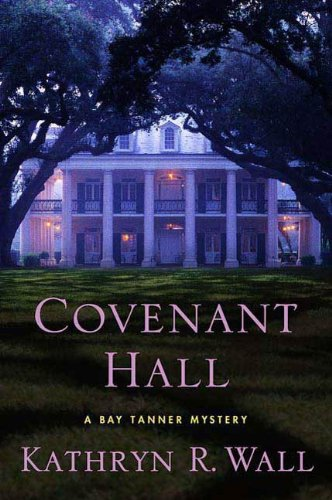 Kathryn R. Wall - Covenant Hall: A Bay Tanner Mystery (Bay Tanner Mysteries)
