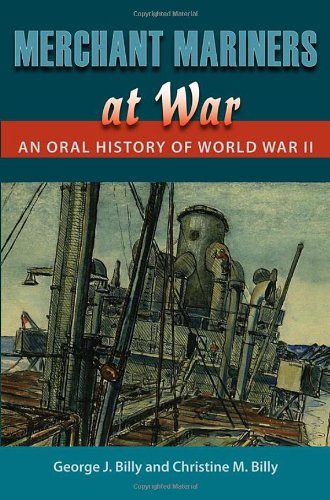 Merchant Mariners at War: An Oral History of World War II (New Perspectives on Maritime History & Nautical Archaeology)