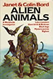 Alien animals: A Worldwide Investigation - lake Monsters, Giant Birds & Birdmen, Black dogs, Mystery pumas, Bigfoot (0811700887) by Janet Bord