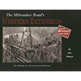 The Milwaukee Road's Western Extension: The Building of a Transcontinental Railroad