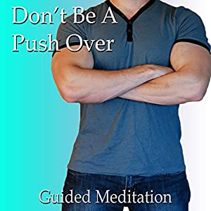 Stop Being a Pushover Guided Meditation Speech